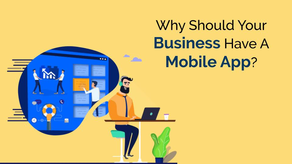 6 Reasons Why Every Business Should Have A Mobile App