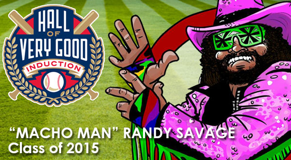The hall of very good quot macho man quot randy savage hall of very good